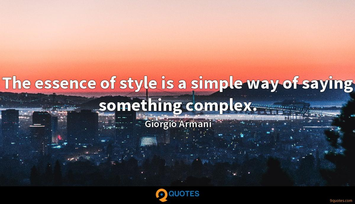 The essence of style is a simple way of saying something complex.
