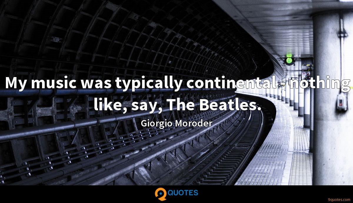 My music was typically continental - nothing like, say, The Beatles.