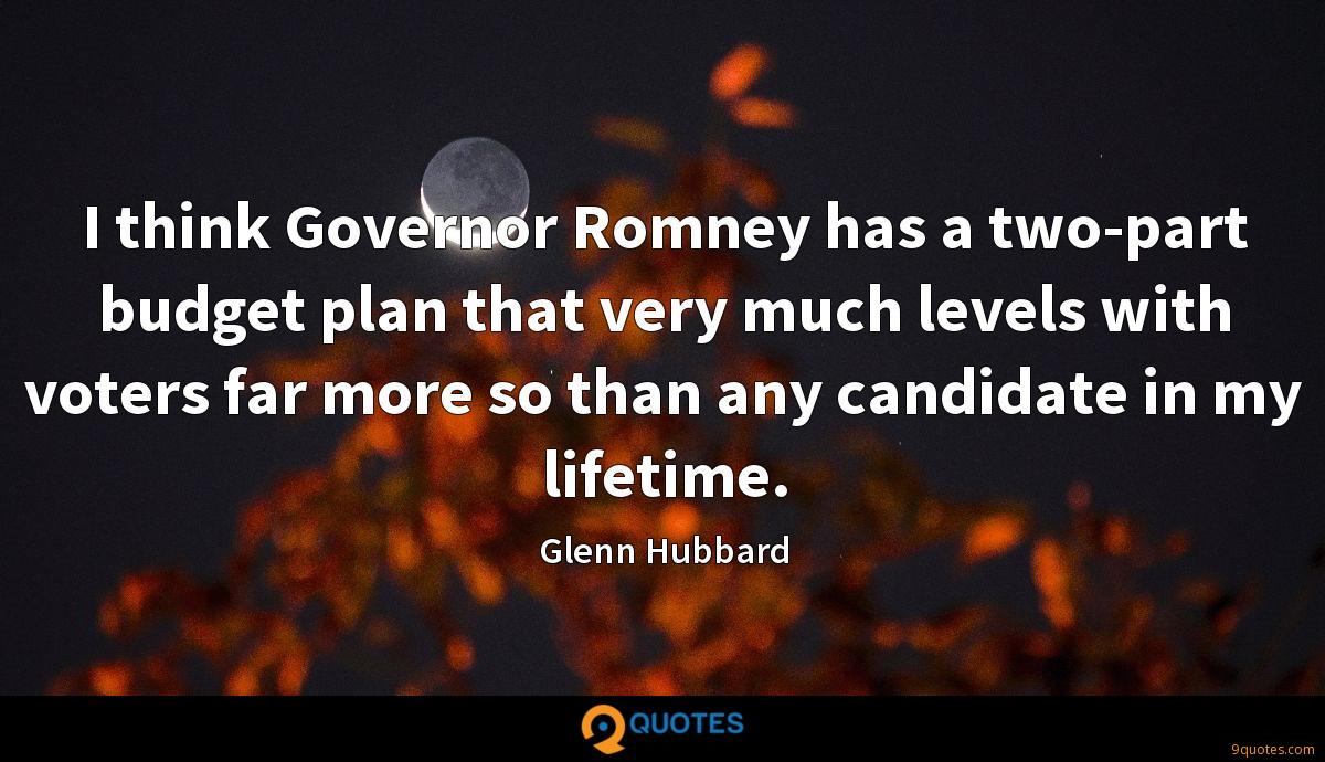I think Governor Romney has a two-part budget plan that very much levels with voters far more so than any candidate in my lifetime.