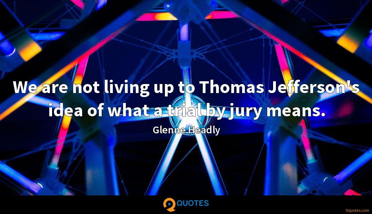 We are not living up to Thomas Jefferson's idea of what a trial by jury means.