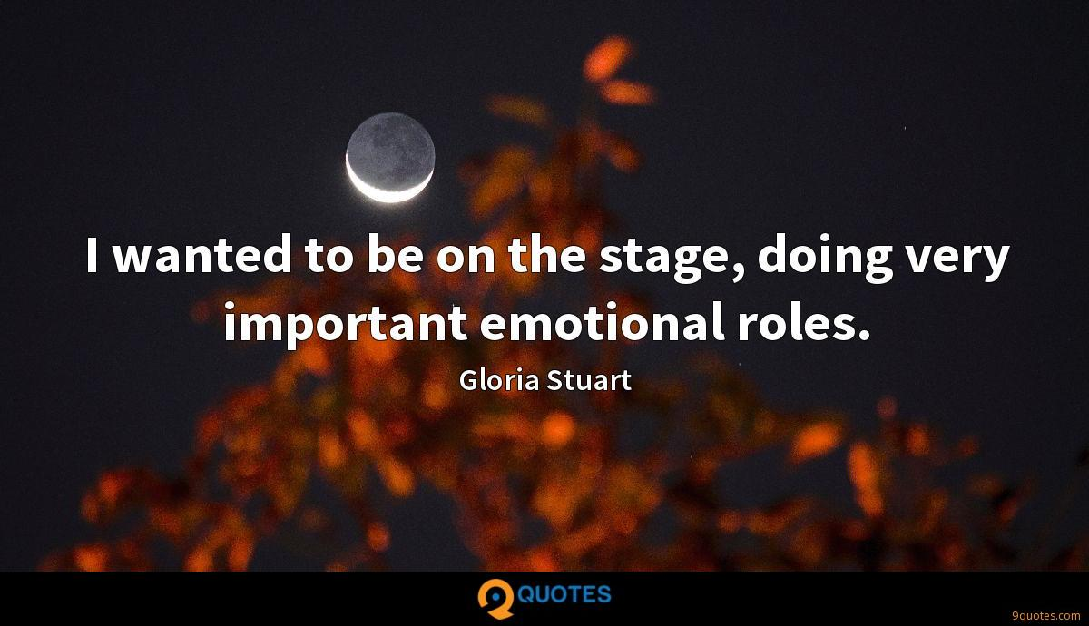 I wanted to be on the stage, doing very important emotional roles.