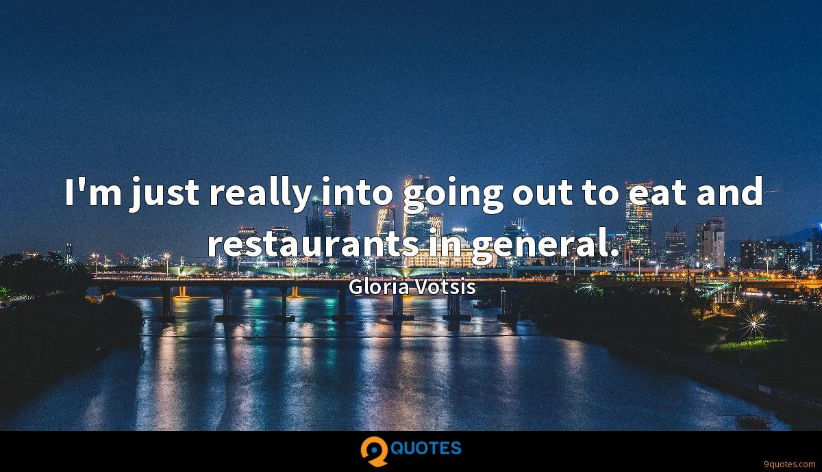 I'm just really into going out to eat and restaurants in general.
