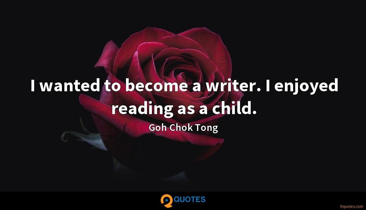 I wanted to become a writer. I enjoyed reading as a child.