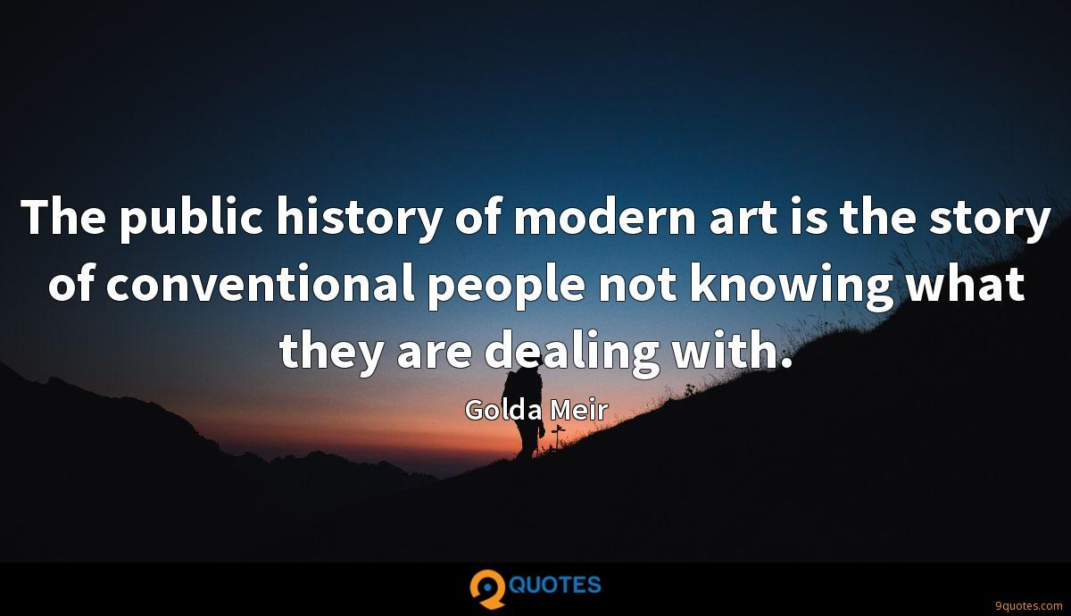The public history of modern art is the story of conventional people not knowing what they are dealing with.