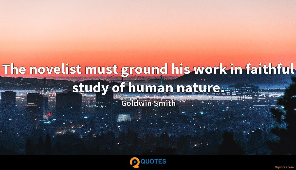 The novelist must ground his work in faithful study of human nature.