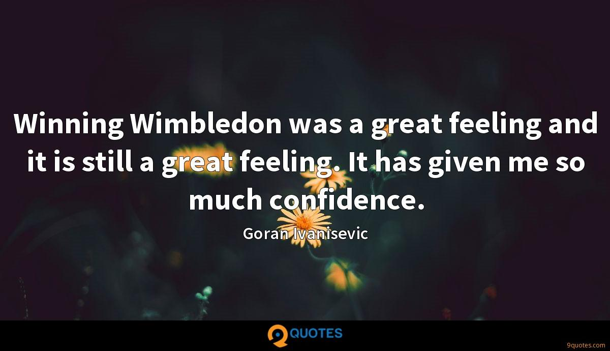 Winning Wimbledon was a great feeling and it is still a great feeling. It has given me so much confidence.