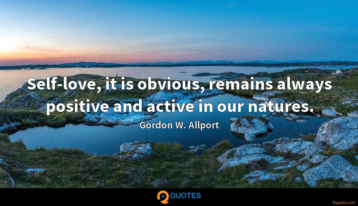 Self-love, it is obvious, remains always positive and active in our natures.