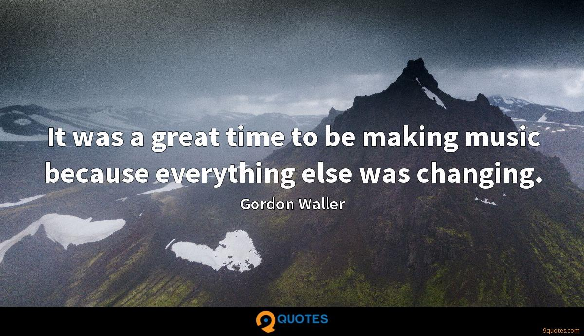 Gordon Waller quotes