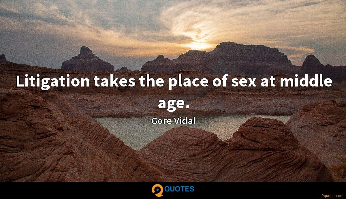 Litigation takes the place of sex at middle age.