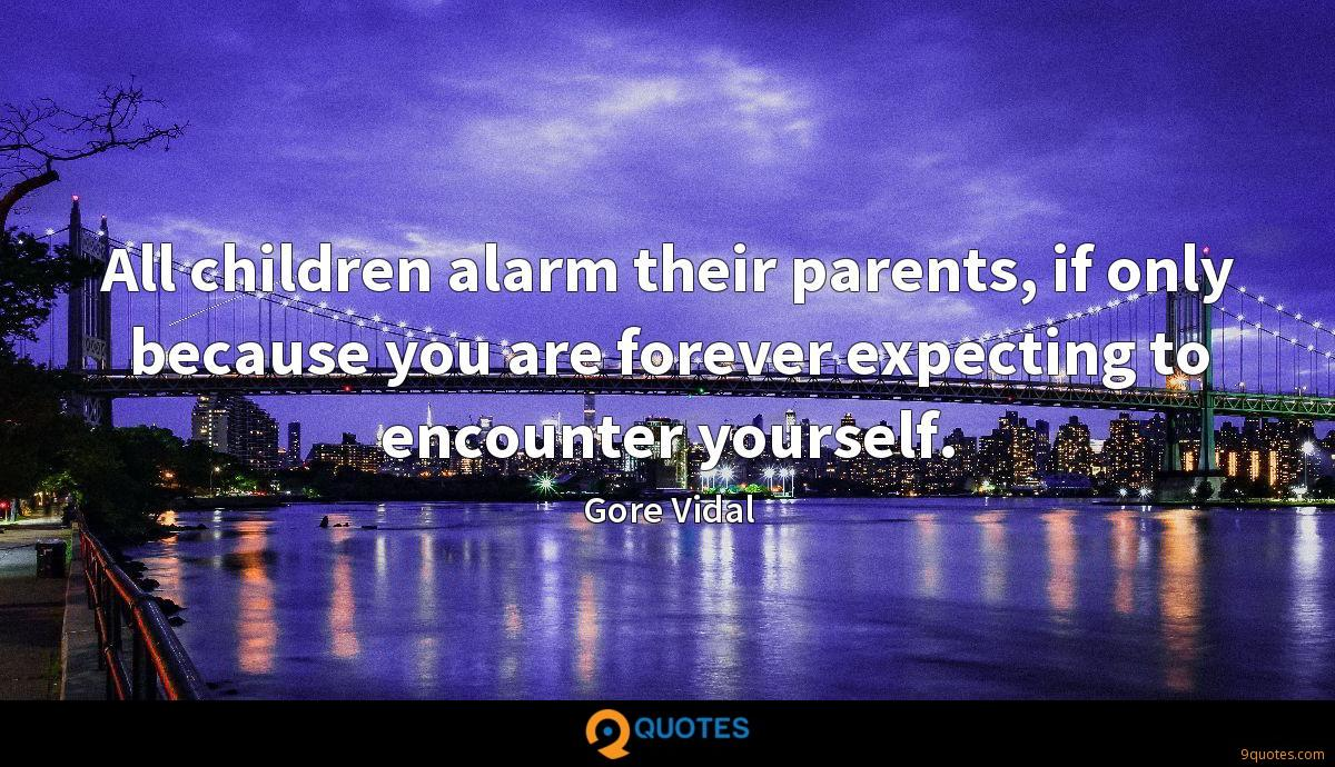 All children alarm their parents, if only because you are forever expecting to encounter yourself.