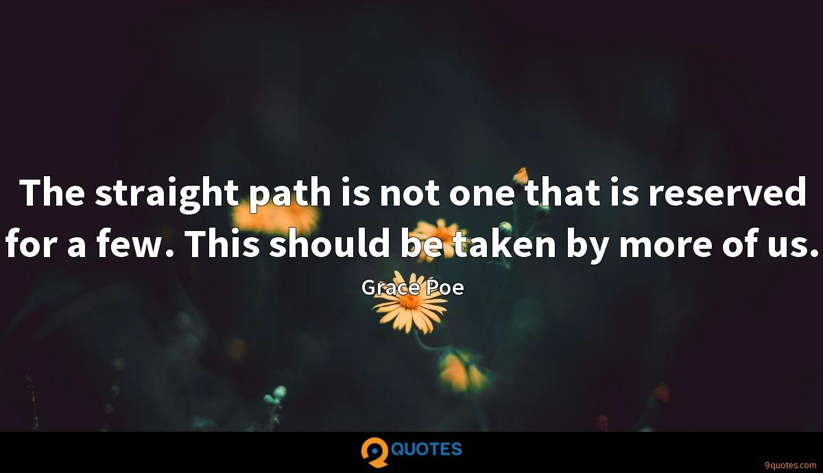 The straight path is not one that is reserved for a few. This should be taken by more of us.