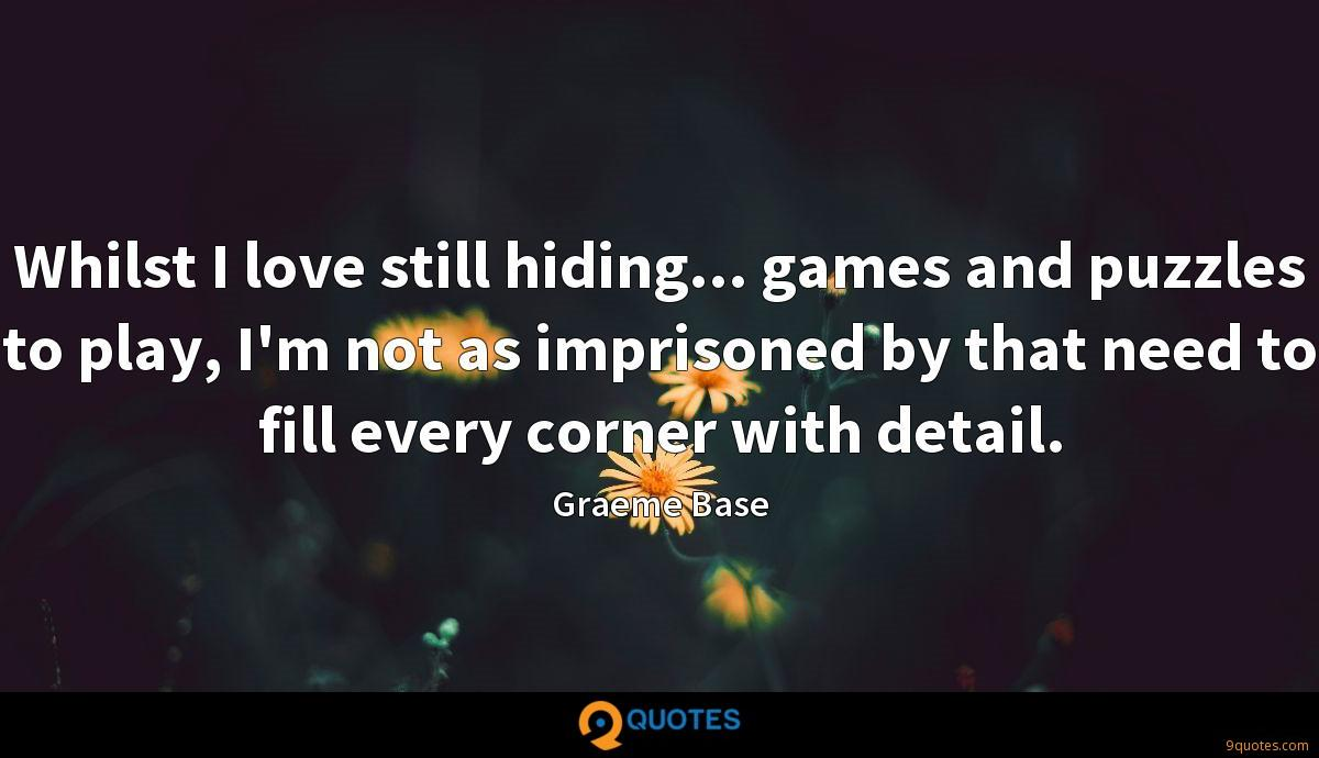 Whilst I love still hiding... games and puzzles to play, I'm not as imprisoned by that need to fill every corner with detail.
