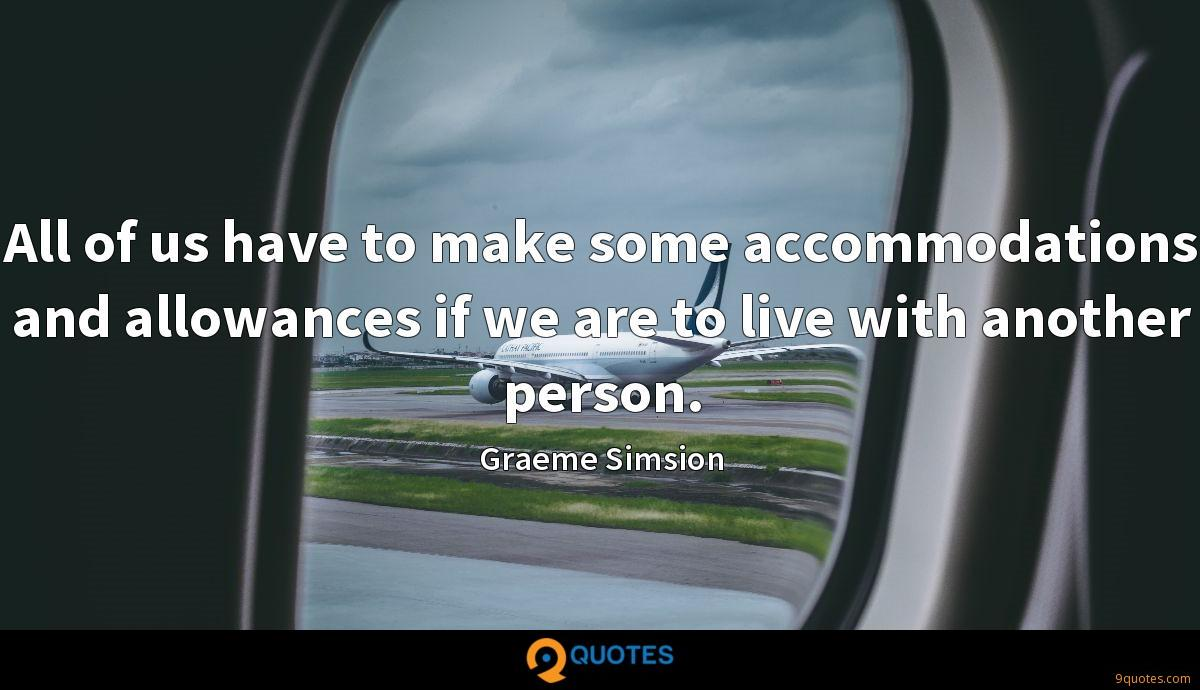 All of us have to make some accommodations and allowances if we are to live with another person.