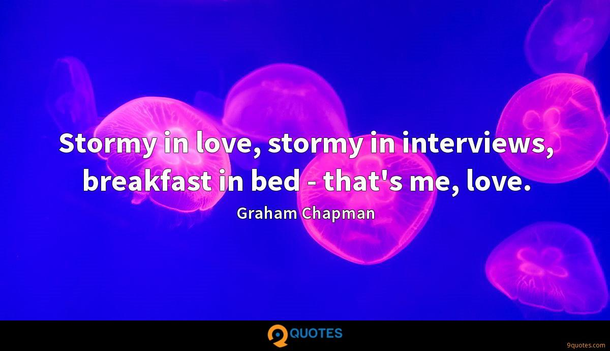 Stormy in love, stormy in interviews, breakfast in bed - that's me, love.