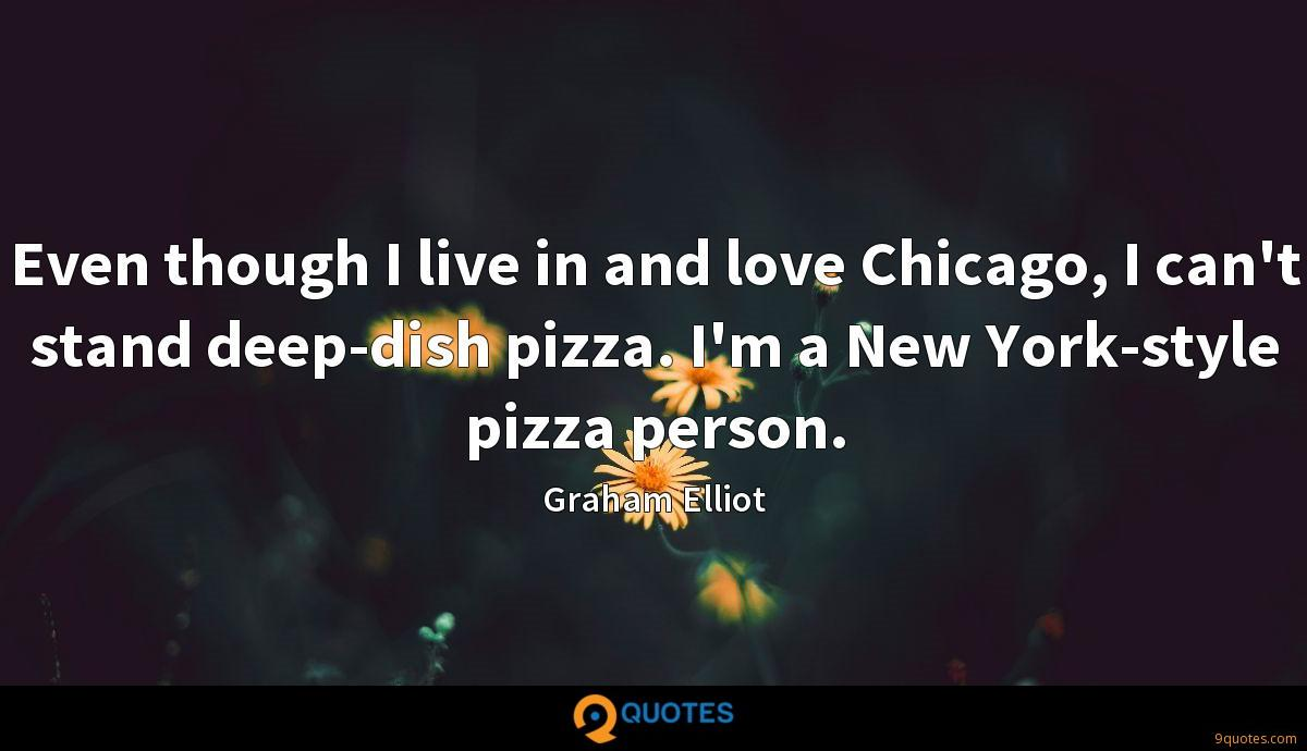 Even though I live in and love Chicago, I can't stand deep-dish pizza. I'm a New York-style pizza person.