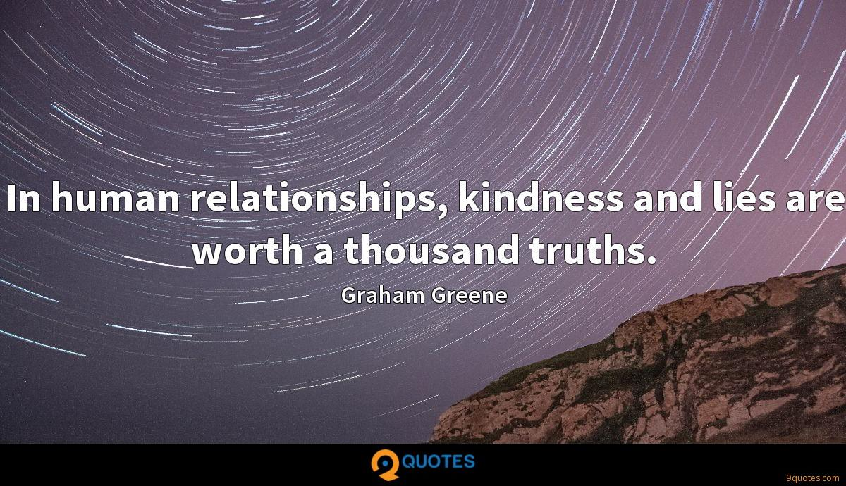In human relationships, kindness and lies are worth a thousand truths.