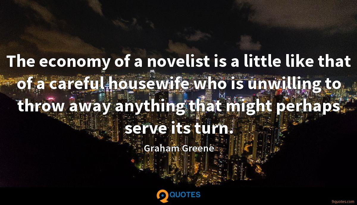 The economy of a novelist is a little like that of a careful housewife who is unwilling to throw away anything that might perhaps serve its turn.