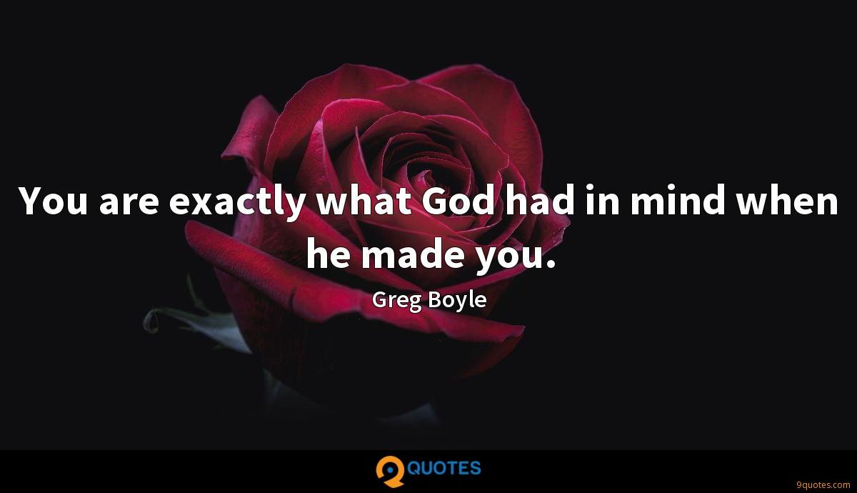 You are exactly what God had in mind when he made you.