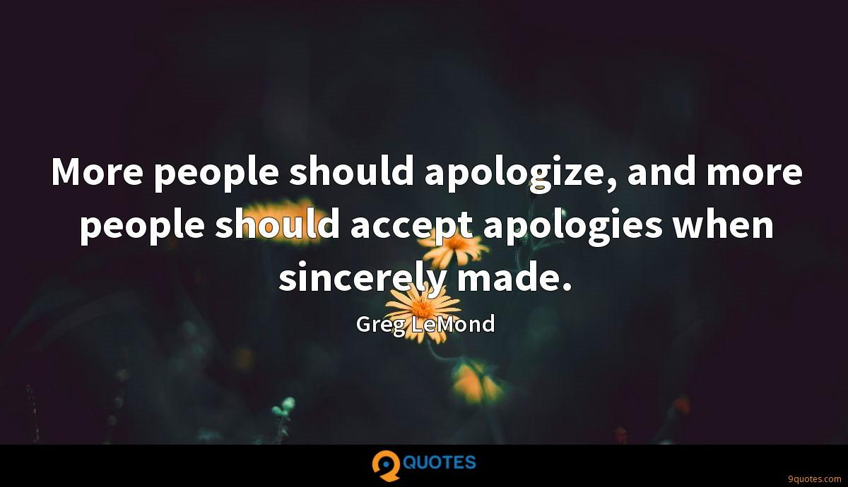 More people should apologize, and more people should accept apologies when sincerely made.