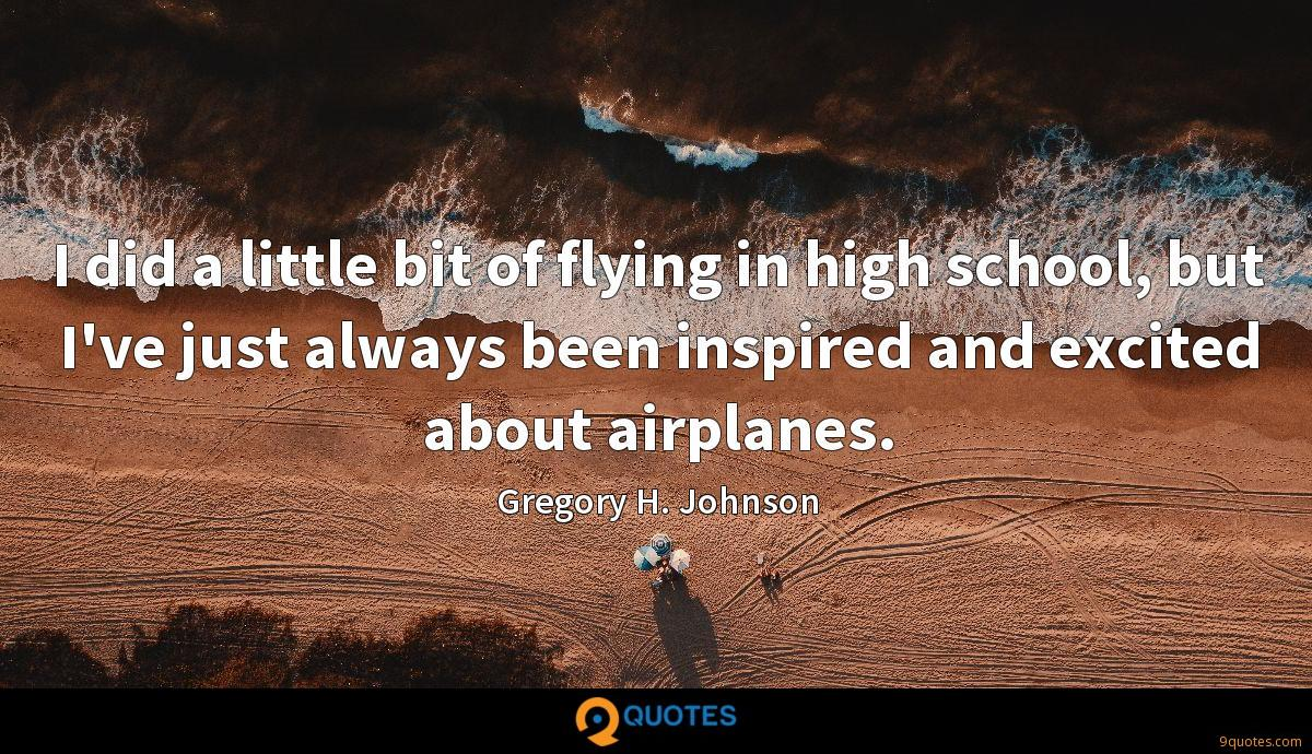 I did a little bit of flying in high school, but I've just always been inspired and excited about airplanes.