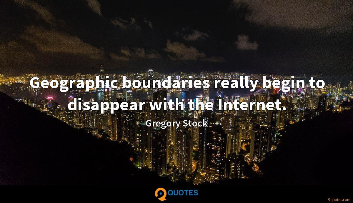 Geographic boundaries really begin to disappear with the Internet.