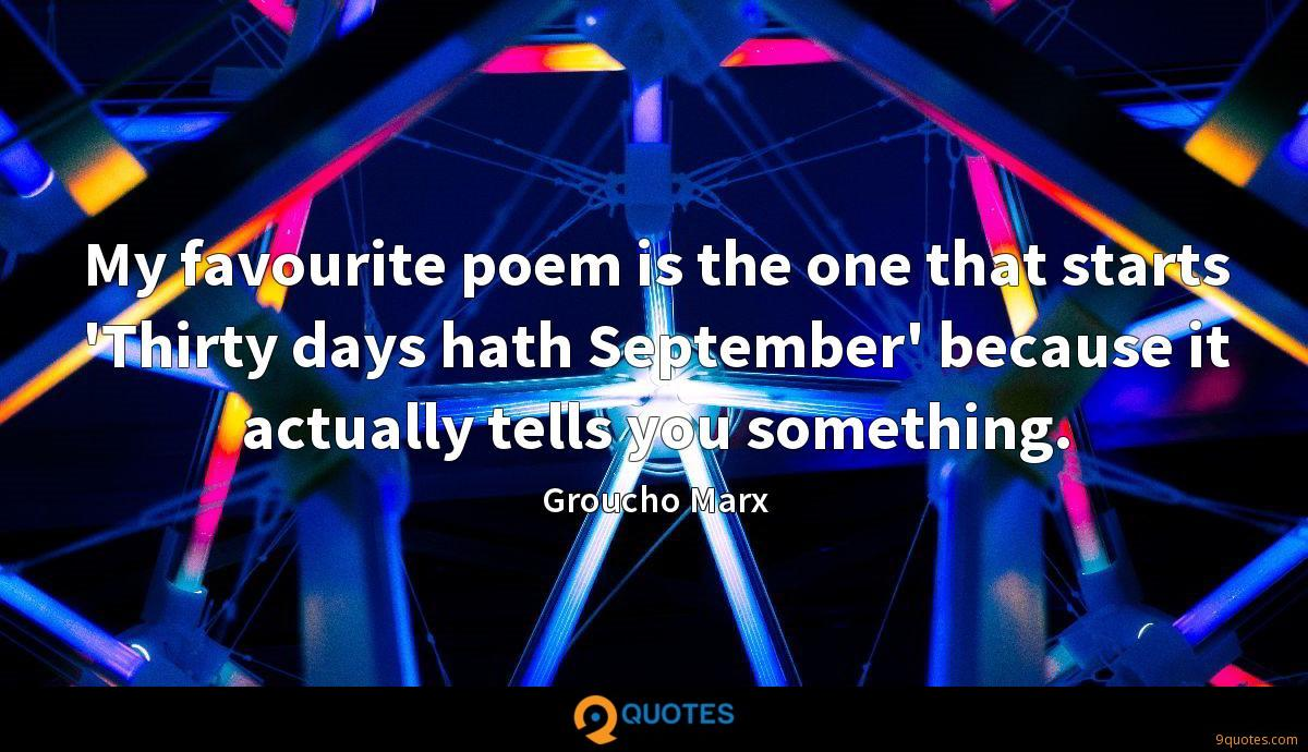My favourite poem is the one that starts 'Thirty days hath September' because it actually tells you something.