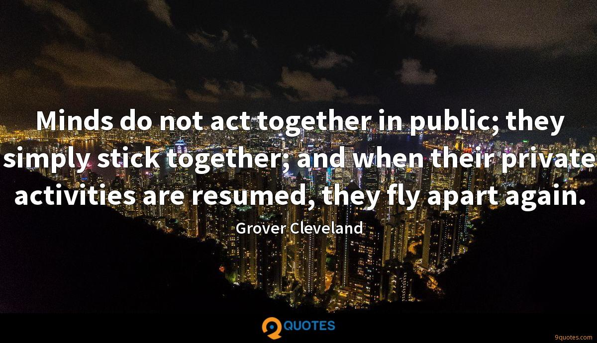 Minds do not act together in public; they simply stick together; and when their private activities are resumed, they fly apart again.