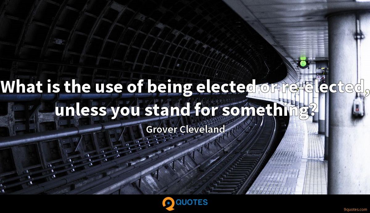 What is the use of being elected or re-elected, unless you stand for something?