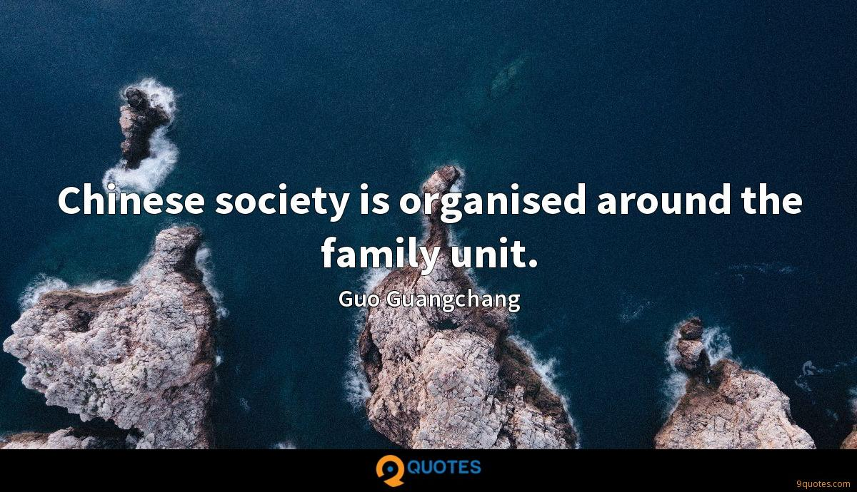 Chinese society is organised around the family unit.
