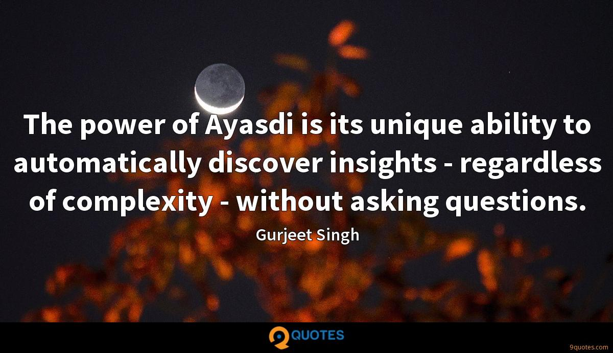 The power of Ayasdi is its unique ability to automatically discover insights - regardless of complexity - without asking questions.