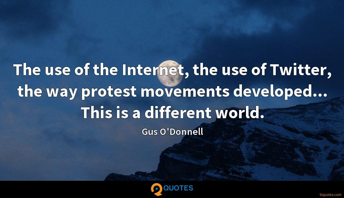 The use of the Internet, the use of Twitter, the way protest movements developed... This is a different world.
