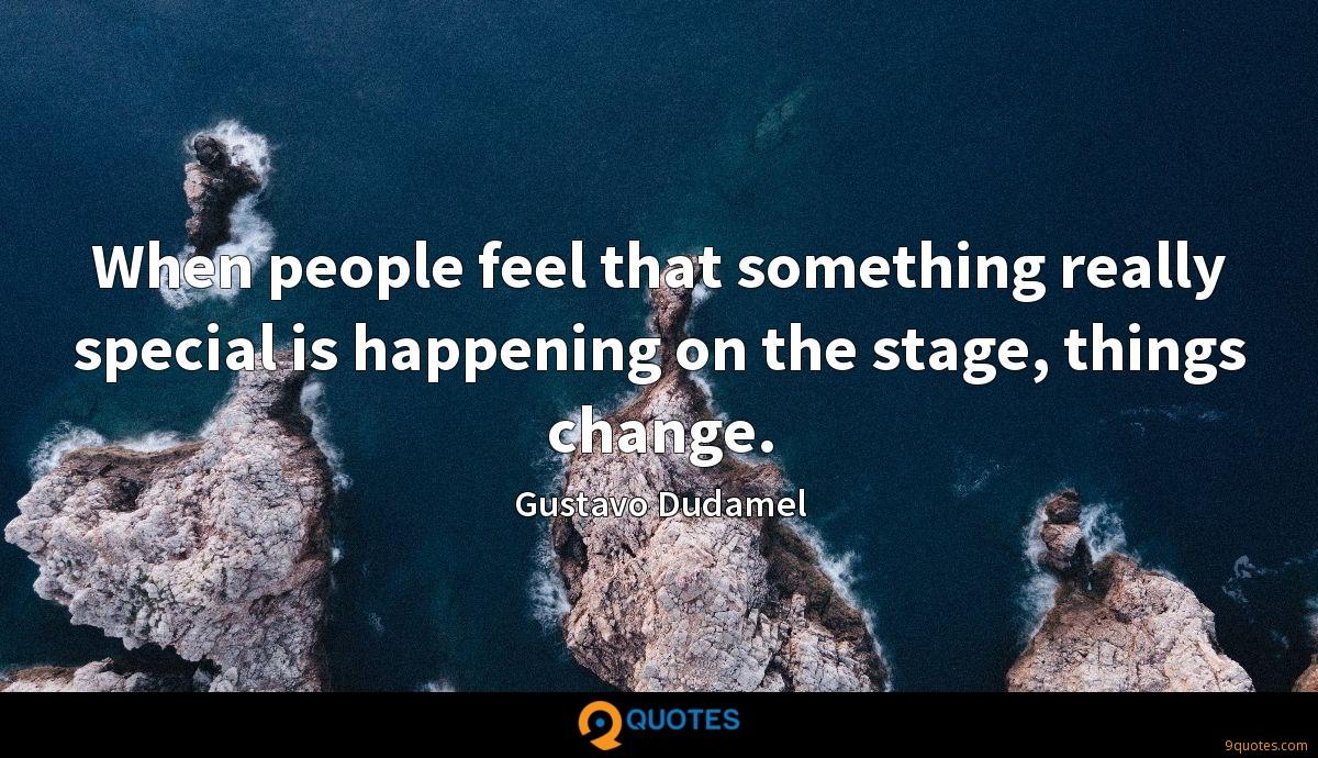 When people feel that something really special is happening on the stage, things change.