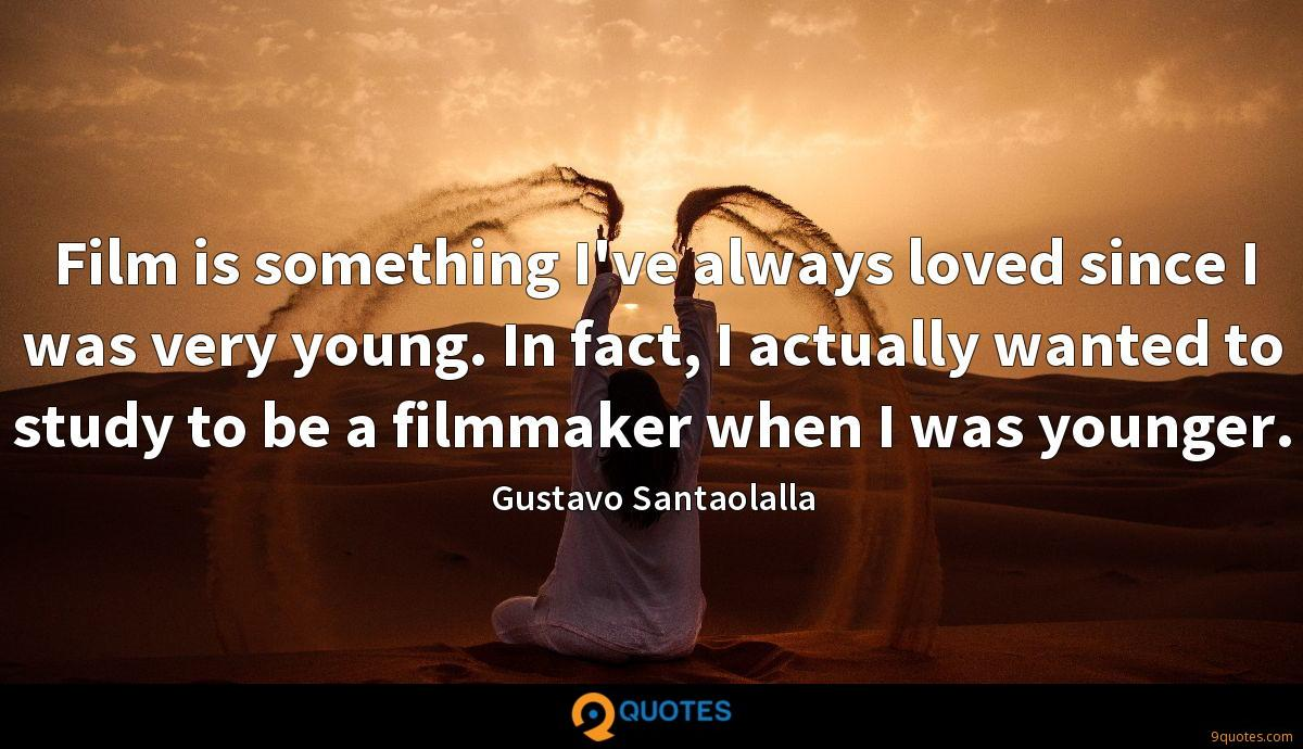 Film is something I've always loved since I was very young. In fact, I actually wanted to study to be a filmmaker when I was younger.
