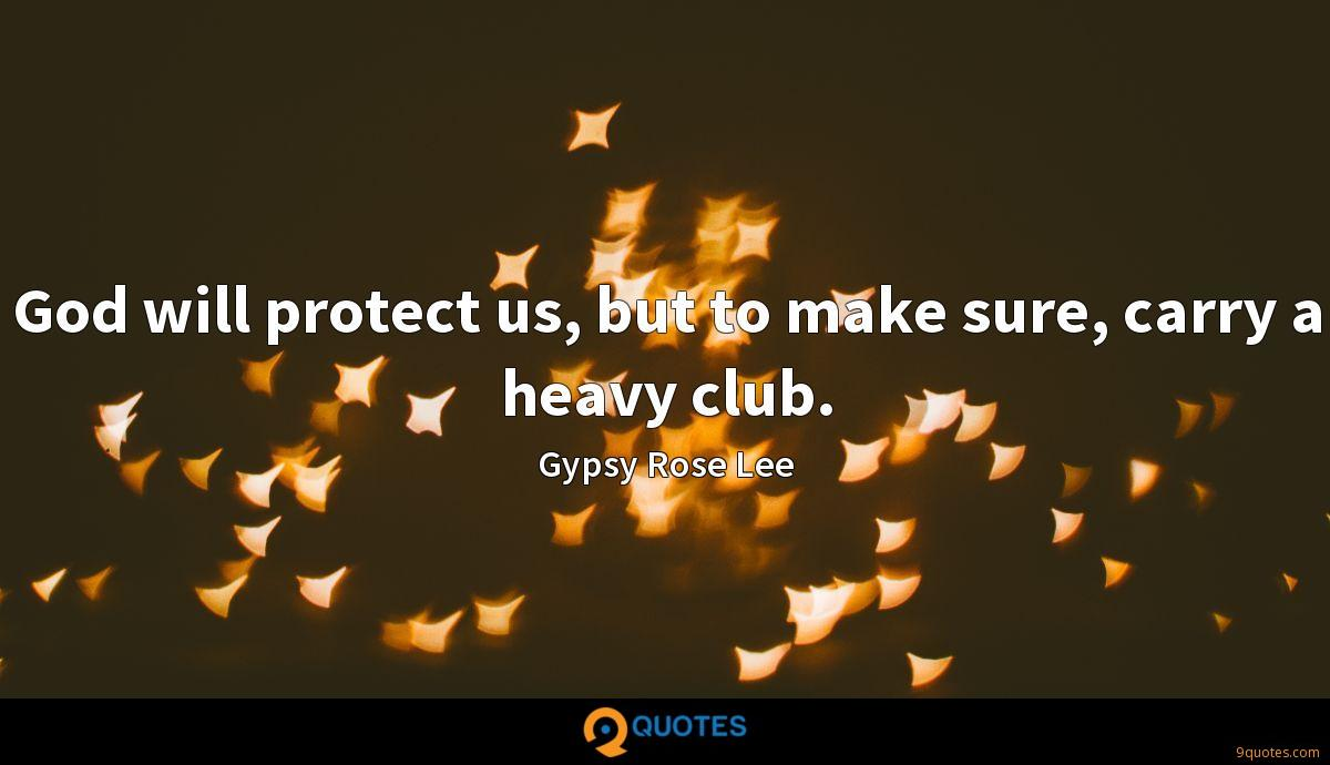God will protect us, but to make sure, carry a heavy club.