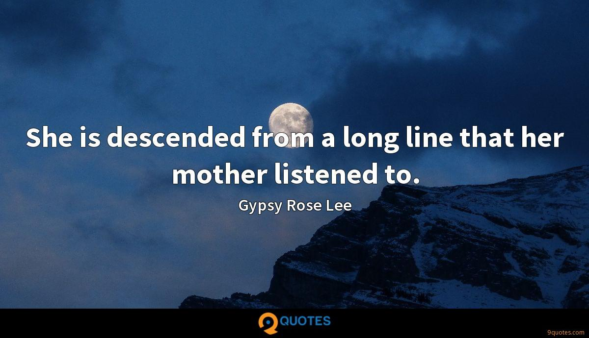 She is descended from a long line that her mother listened to.