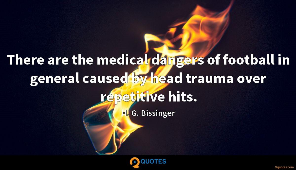 There are the medical dangers of football in general caused by head trauma over repetitive hits.