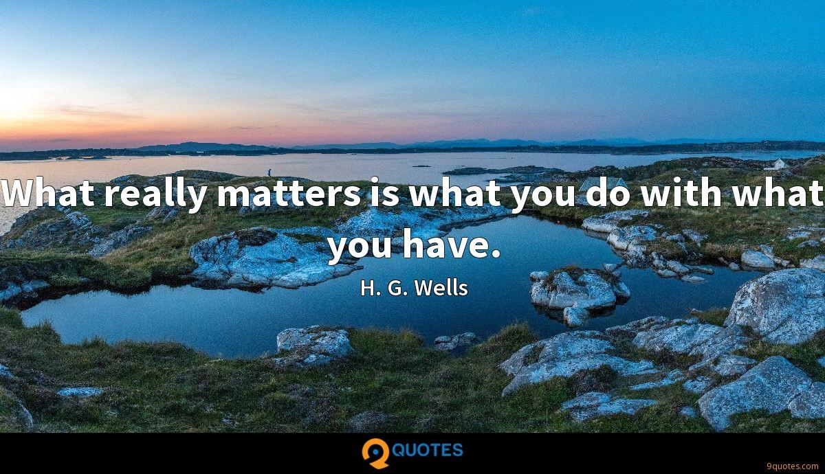What really matters is what you do with what you have.