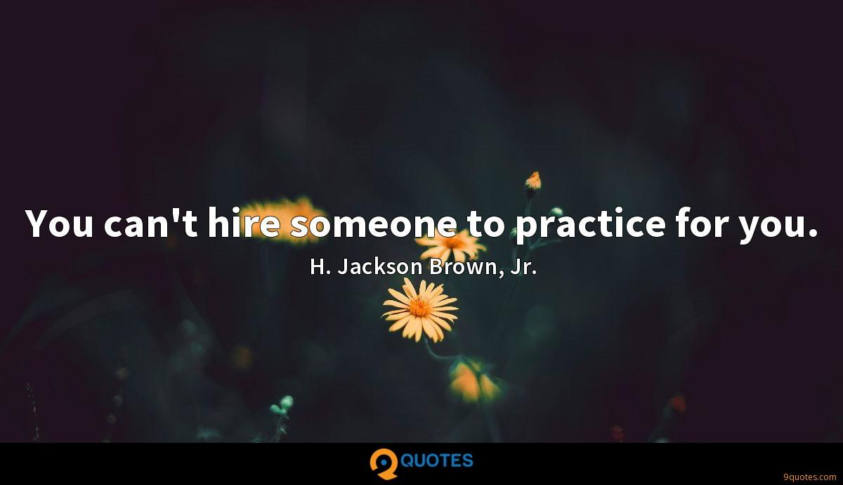 You can't hire someone to practice for you.