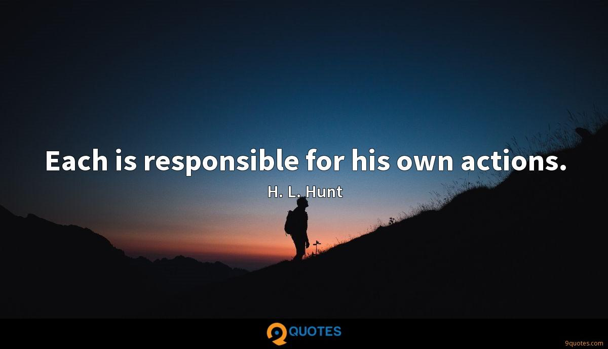 Each is responsible for his own actions.