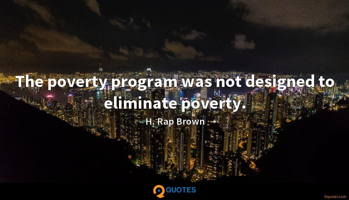 The poverty program was not designed to eliminate poverty.