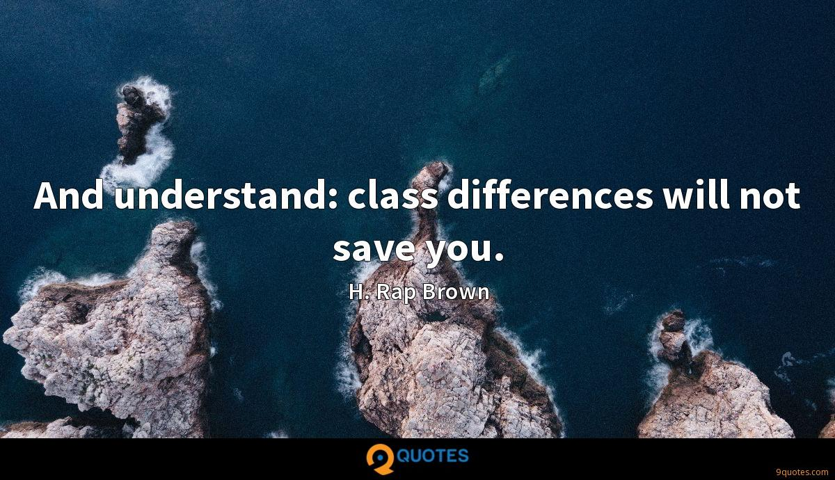 And understand: class differences will not save you.