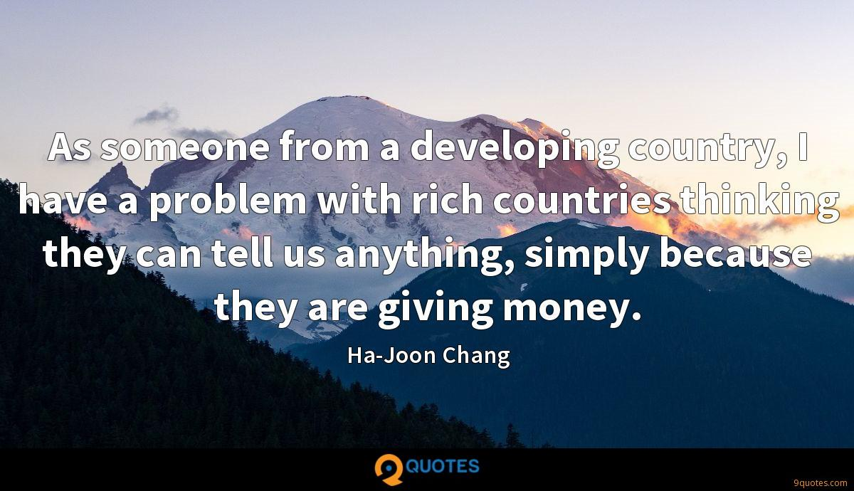 As someone from a developing country, I have a problem with rich countries thinking they can tell us anything, simply because they are giving money.
