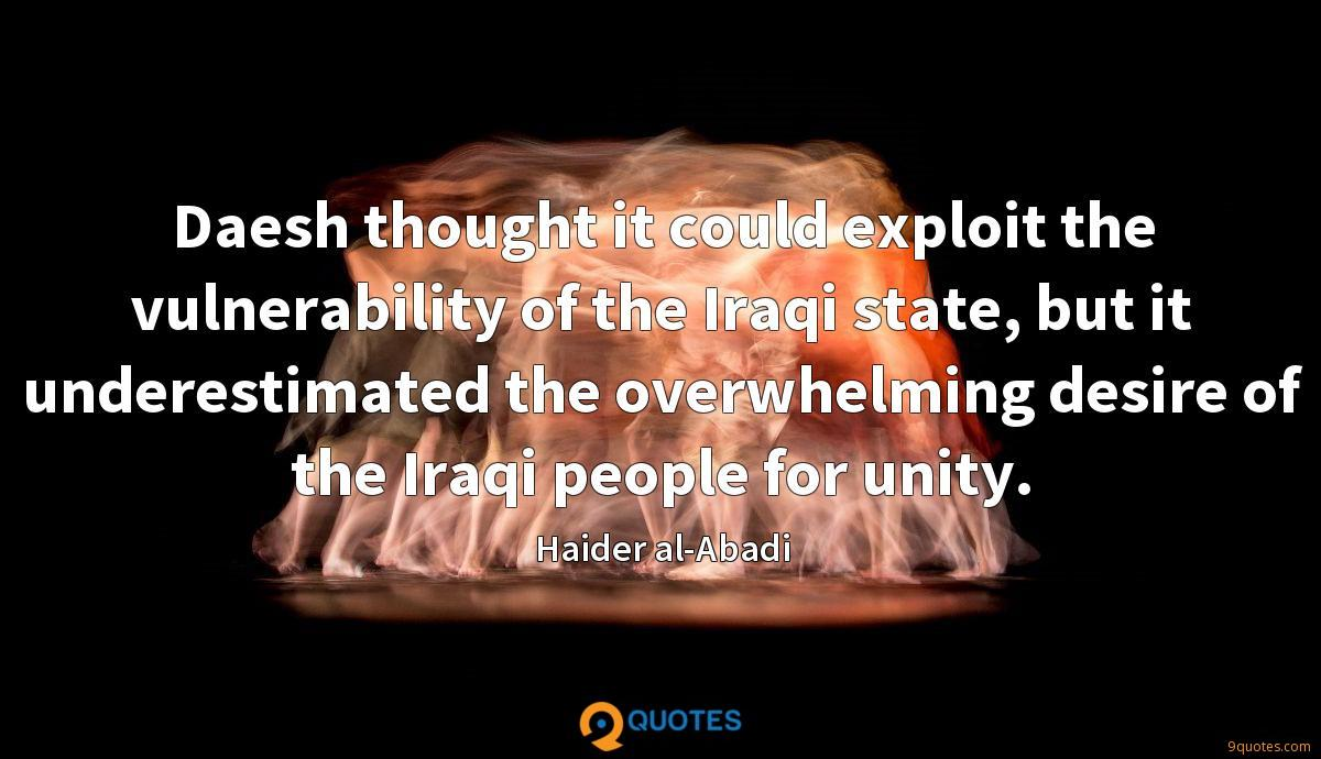 Daesh thought it could exploit the vulnerability of the Iraqi state, but it underestimated the overwhelming desire of the Iraqi people for unity.