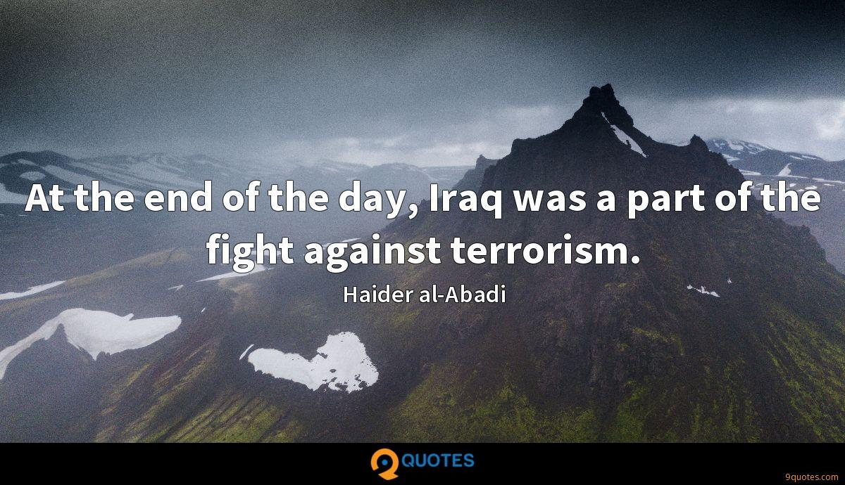 At the end of the day, Iraq was a part of the fight against terrorism.