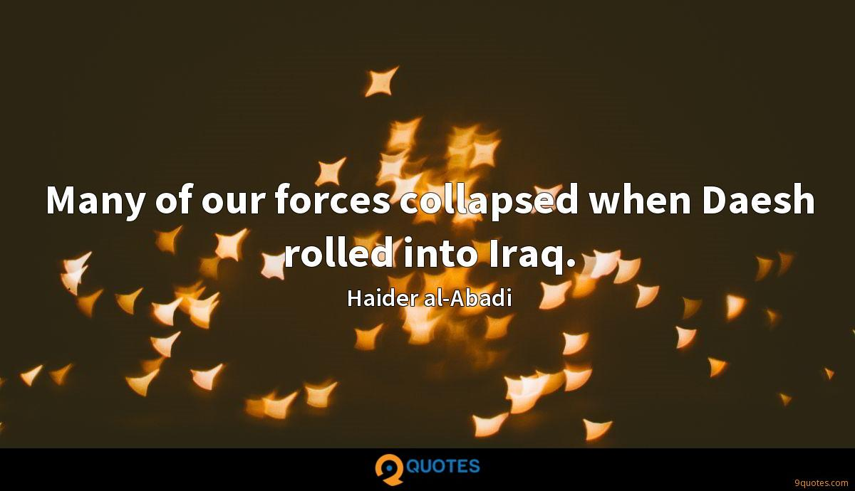 Many of our forces collapsed when Daesh rolled into Iraq.