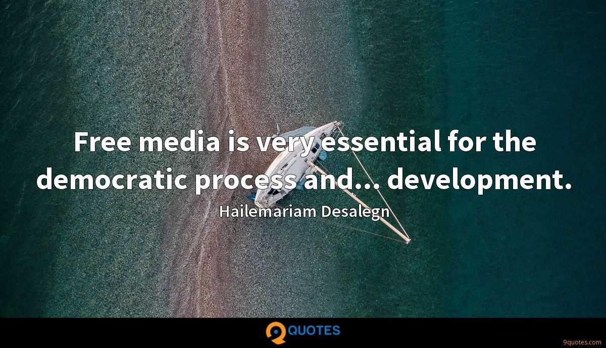 Free media is very essential for the democratic process and... development.