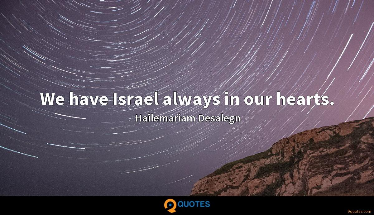 We have Israel always in our hearts.