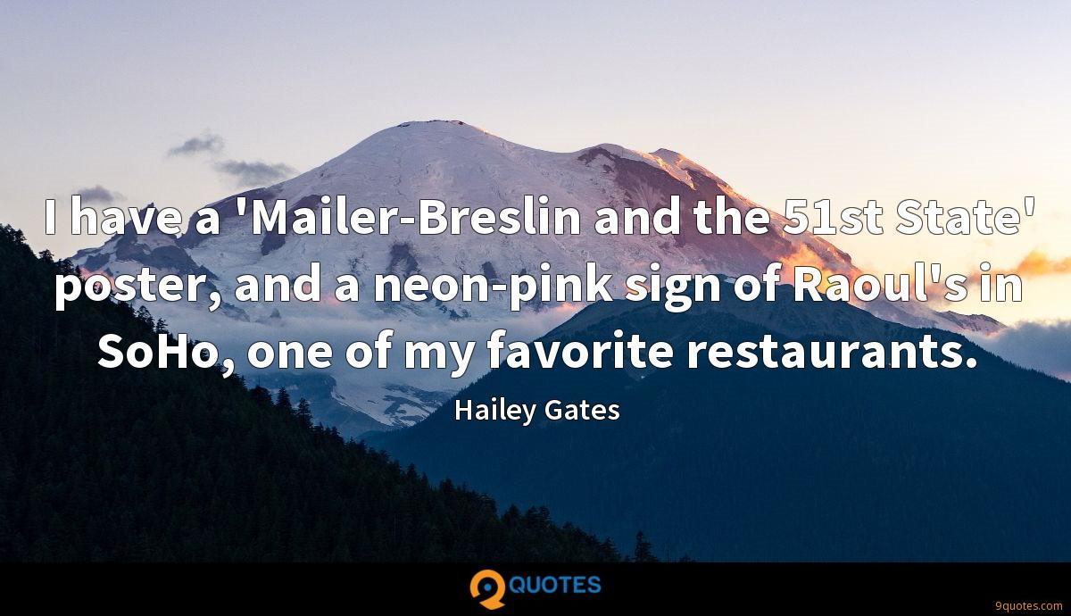 I have a 'Mailer-Breslin and the 51st State' poster, and a neon-pink sign of Raoul's in SoHo, one of my favorite restaurants.