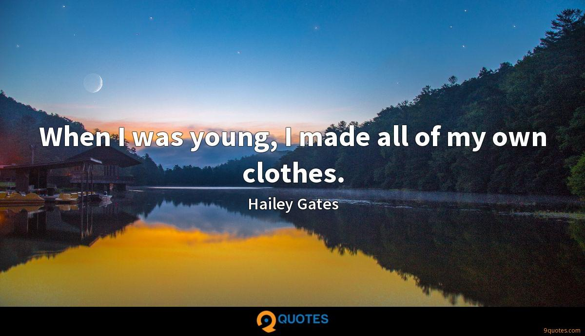 When I was young, I made all of my own clothes.