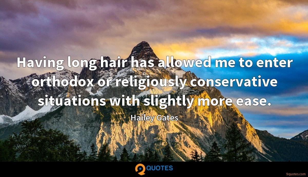 Having long hair has allowed me to enter orthodox or religiously conservative situations with slightly more ease.